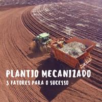 Três fatores para o sucesso do plantio mecanizado da cana
